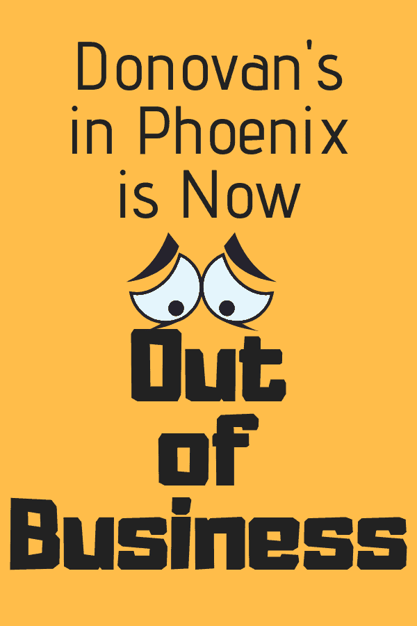 Donovan's in Phoenix is Now Out of Business